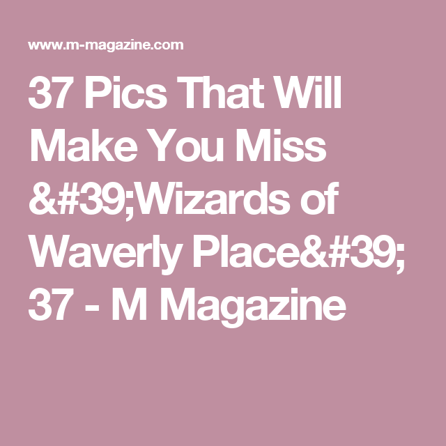 37 Pics That Will Make You Miss 'Wizards of Waverly Place' 37 - M Magazine