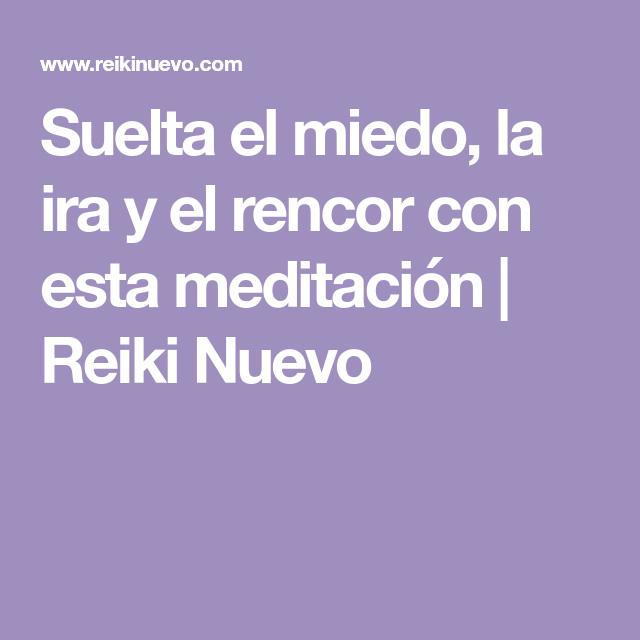 Suelta el miedo, la ira y el rencor con esta meditación | Reiki Nuevo