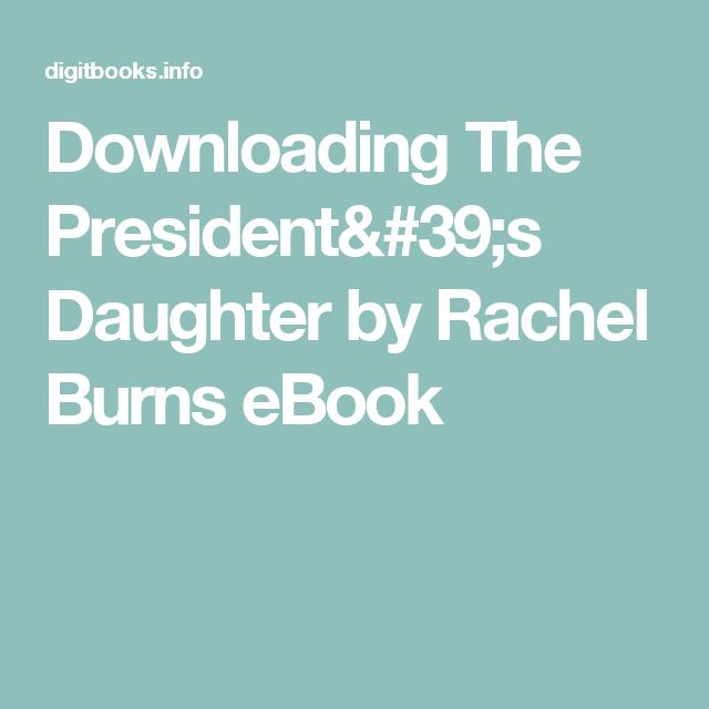 Downloading The President's Daughter by Rachel Burns eBook