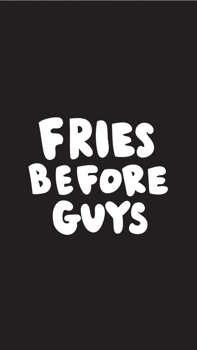 Fries Before Guys Wallpaper And Lock Screen Tap To See 8 Fun Quotes