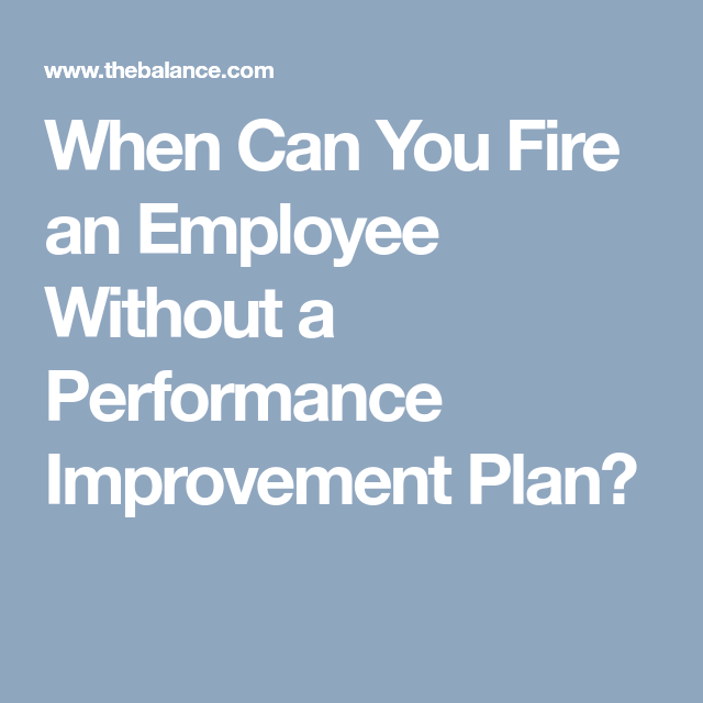 Can You Fire An Employee Without A Performance Improvement Plan