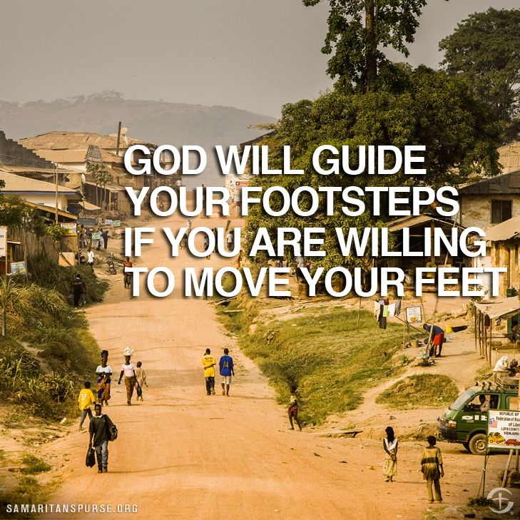 Mission Trip Quotes Best God Will Guide Your Footsteps If You Are Willing To Move Your Feet