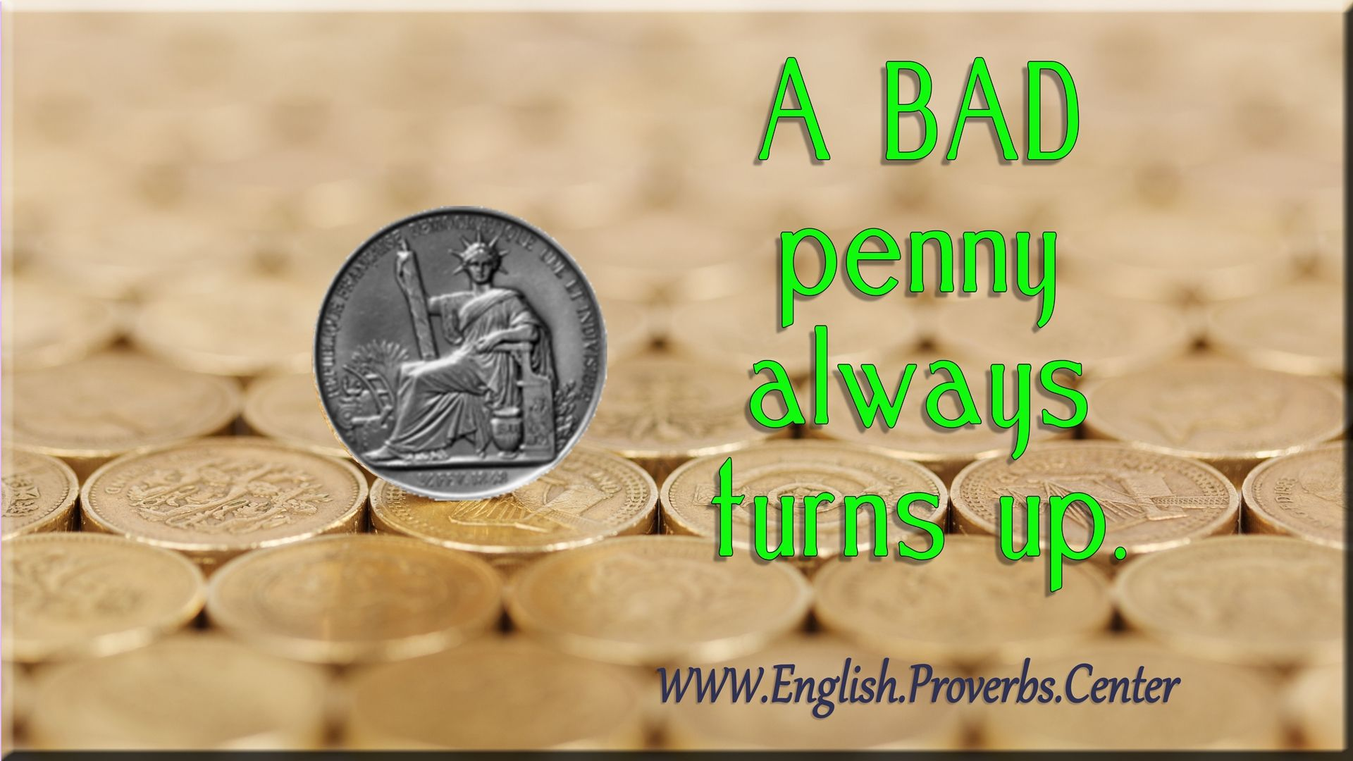 English Proverb: A Bad Penny Always Turns Up. The meaning, equivalents,  variants, similar, as well as contextual notes. | Idioms and proverbs,  Proverbs, Prose poem
