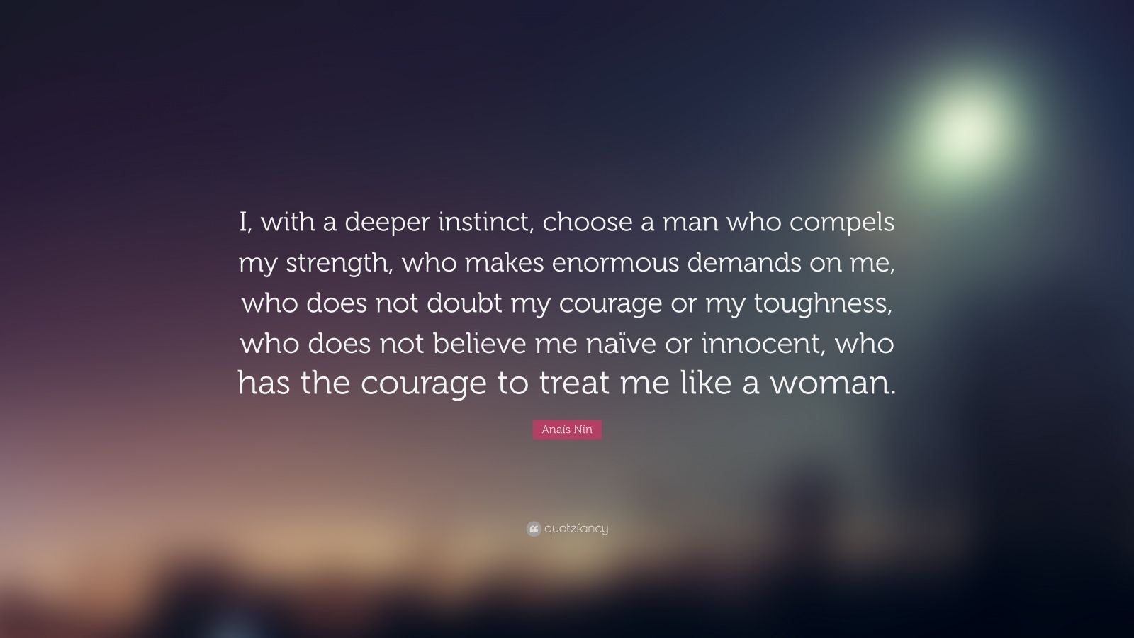 Anais Nin Quote I With A Deeper Instinct Choose A Man Who