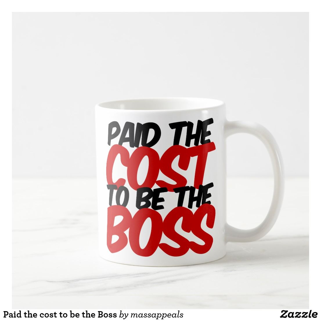 Paid the cost to be the Boss Coffee Mug | Zazzle.com #bosscoffee