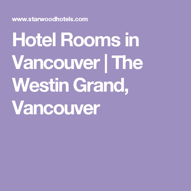 Hotel Rooms in Vancouver | The Westin Grand, Vancouver