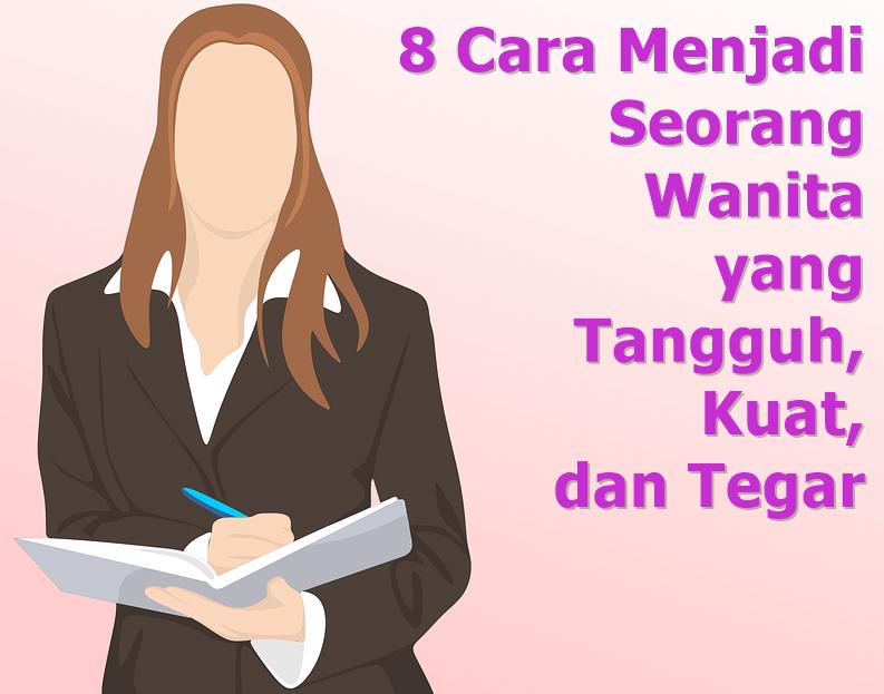 8 Cara Menjadi Seorang Wanita Yang Tangguh Kuat Dan Tegar Kekuatan Wanita Pikiran Positif