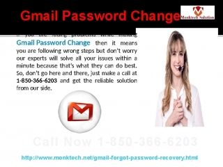 Are you encountering Forgot Gmail Password 1-850-366-6203 problems? If you are encountering Forgot Gmail Password problems then don't worry because this problem is so common and many people are facing these kinds of issues almost every day. So, put your fingers on your Smartphone keypad and place a call at 1-850-366-6203 where your call shall be responded by our experts.