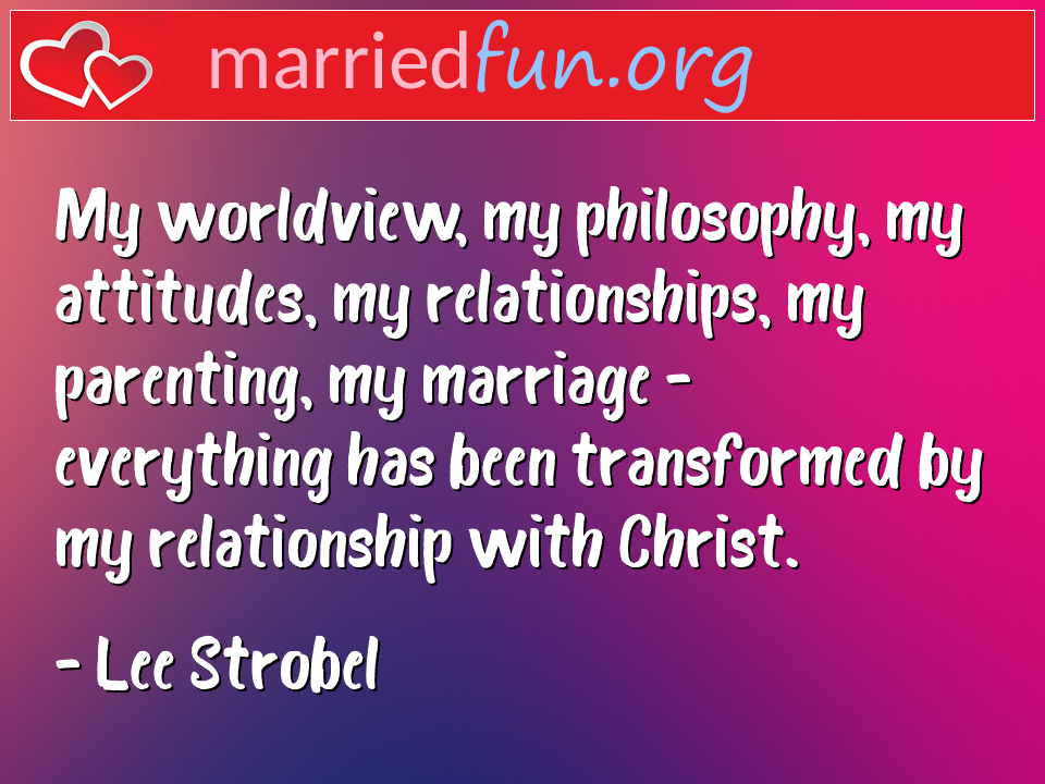 Marriage Quote - My worldview, my philosophy, my attitudes ...