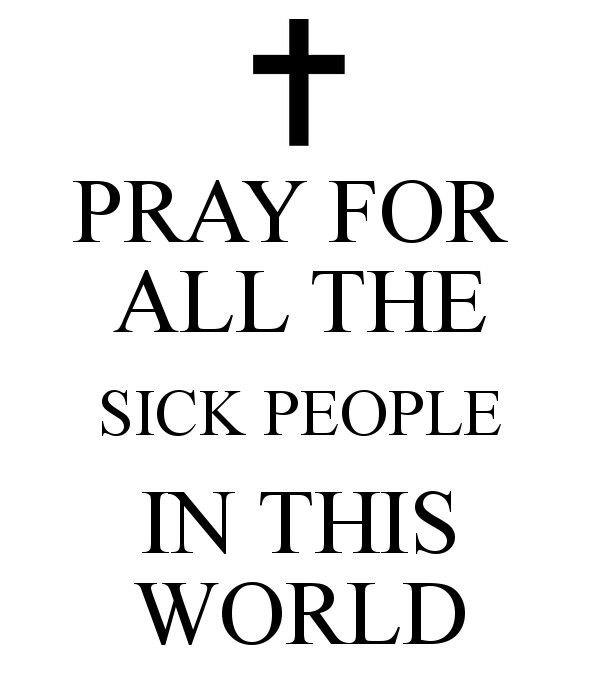 Have you prayed for the sick today ? We need your prayers now