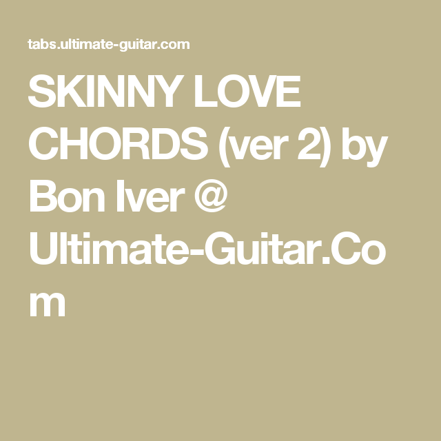 Skinny Love Chords Ver 2 By Bon Iver Ultimate Guitar