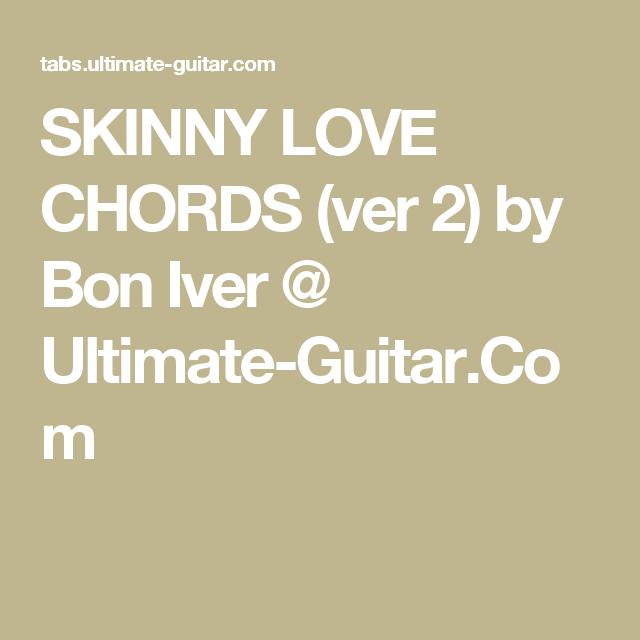 SKINNY LOVE CHORDS (ver 2) by Bon Iver @ Ultimate-Guitar.Com ...