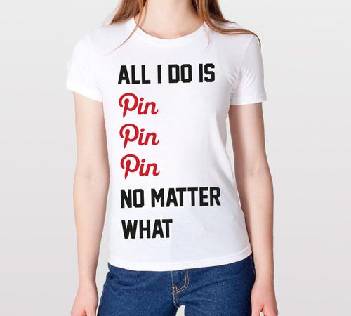 All I do is Pin, Pin, Pin