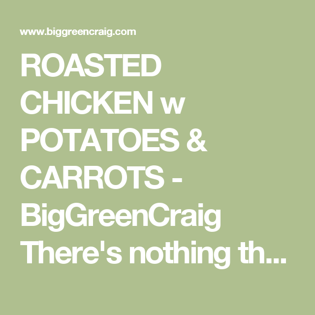 ROASTED CHICKEN w POTATOES & CARROTS - BigGreenCraig There's nothing that I won't grill!!