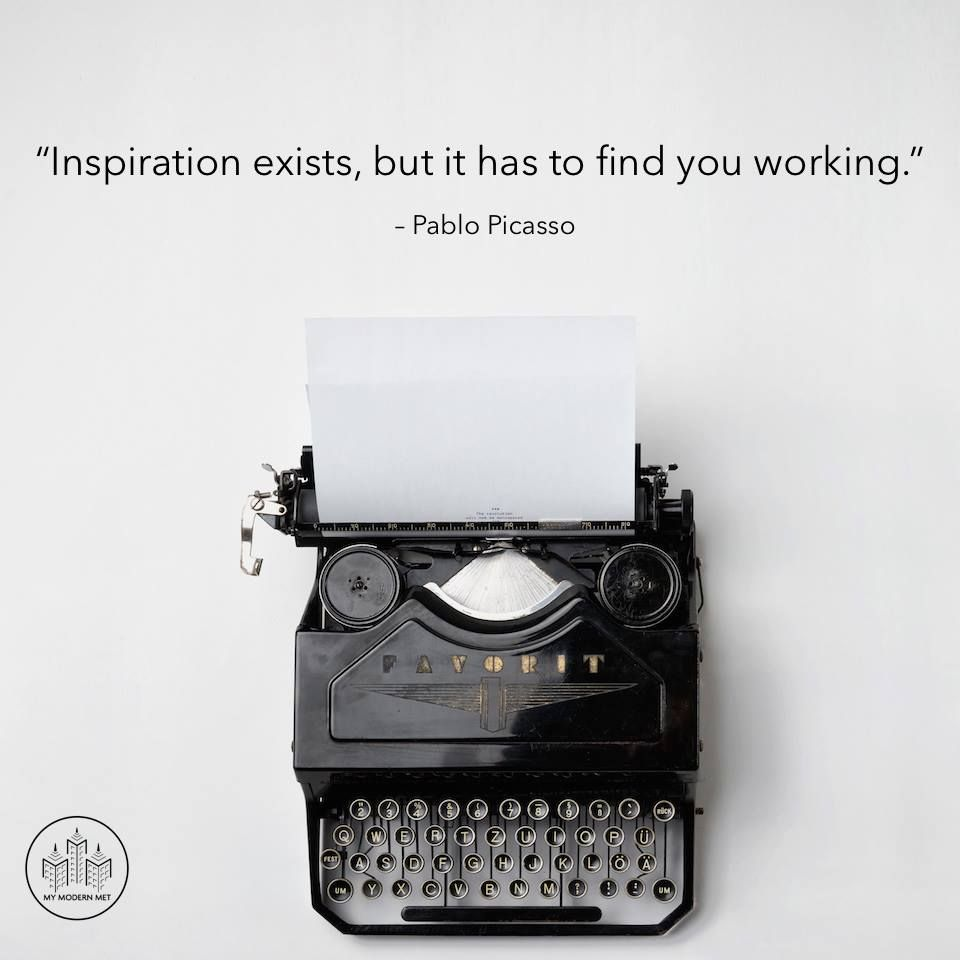 """""""Inspiration exists, but it has to find you working."""" - Pablo Picasso"""