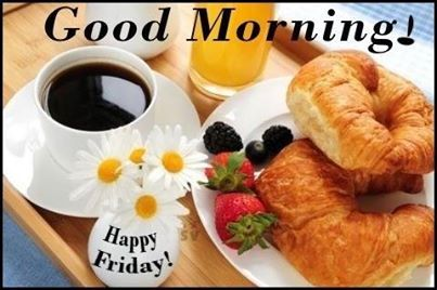 Good morning, Happy Friday :) | Prendre le petit déjeuner