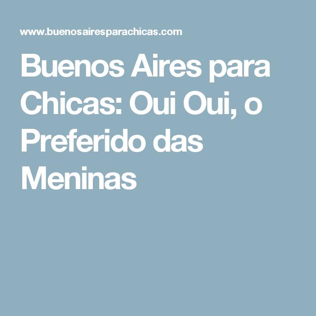 Buenos Aires para Chicas: Oui Oui, o Preferido das Meninas