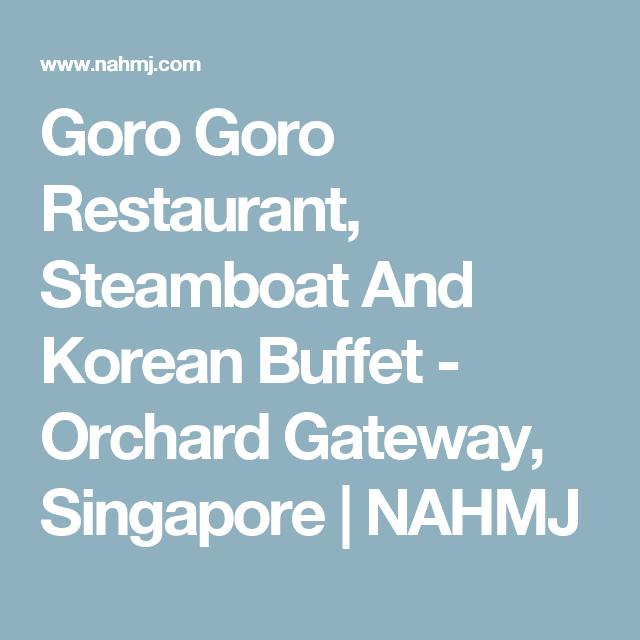 Goro Goro Restaurant Steamboat And Korean Buffet Orchard Gateway Singapore Korean Buffet Korean Restaurant Restaurant