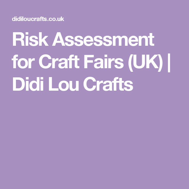 Risk Assessment For Craft Fairs Uk  Didi Lou Crafts  Minding