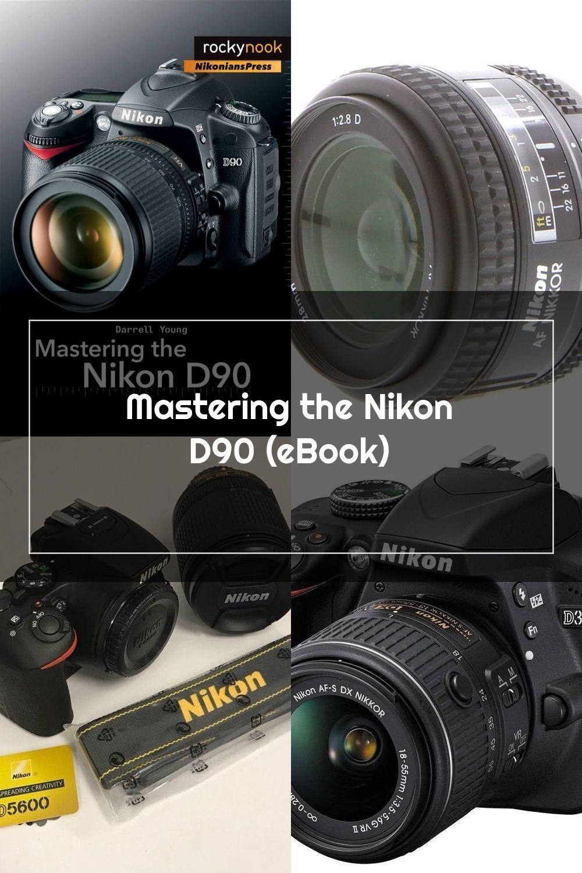 Mastering The Nikon D90 Ebook In 2020 Nikon D90 Nikon Ebook