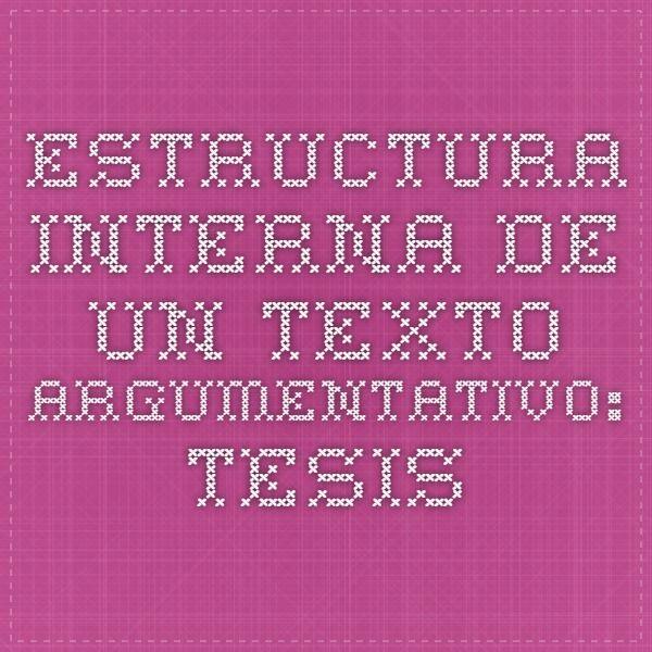 Estructura Interna De Un Texto Argumentativo Tesis Texto