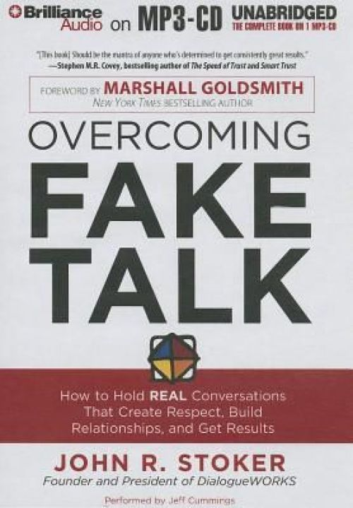 Overcoming Fake Talk: How to Hold Real Conversations That Create Respect, Build Relationships and Get Results