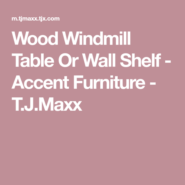 Wood Windmill Table Or Wall Shelf - Accent Furniture - T.J.Maxx ...