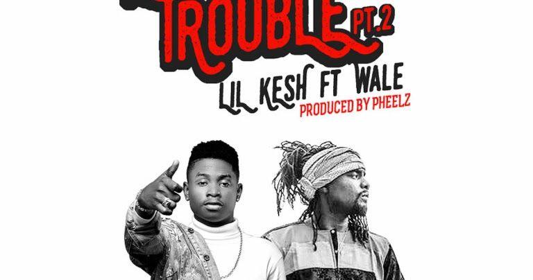 Audio: Lil Kesh x Wale - Cause Trouble (Part 2) | YINGA MEDIA