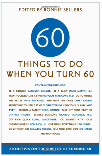 Gifts For Him Dads 60th Birthday Sixty Things To Do When You Turn 60 Experts On The Subject Of Turning Book Edited By Ronn