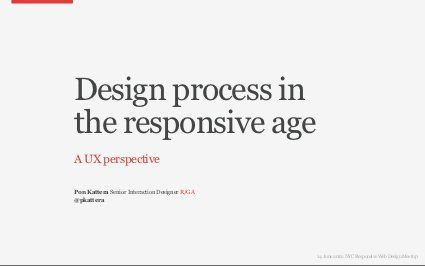 Design Process in the Responsive Age by Pon Kattera, via Slideshare