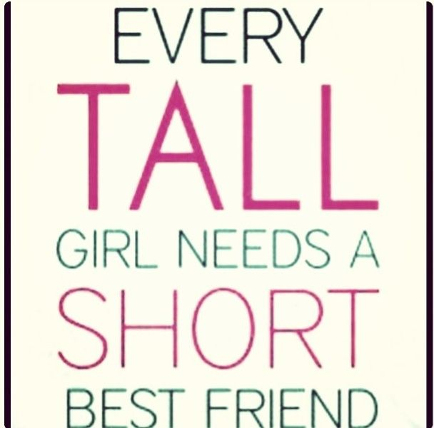 Now I Just Need To Find A Tall Best Friend I Got The Short Part