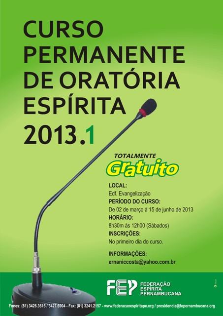 Oratória Espírita  A Federação Espírita Pernambucana apresenta, totalmente gratuito, o Curso Permanente de Oratória Espírita no período de 2 de março à 15 de junho, aos sábados,  das 8h às 12h, no Edifício Evangelização.      Outras informações  (81) 3241-2157 ou no site www.federacaoespiritape.org    Clique aqui para ler mais: http://www.forumespirita.net/fe/brasil/oratoria-espirita/#ixzz2JZphohrd