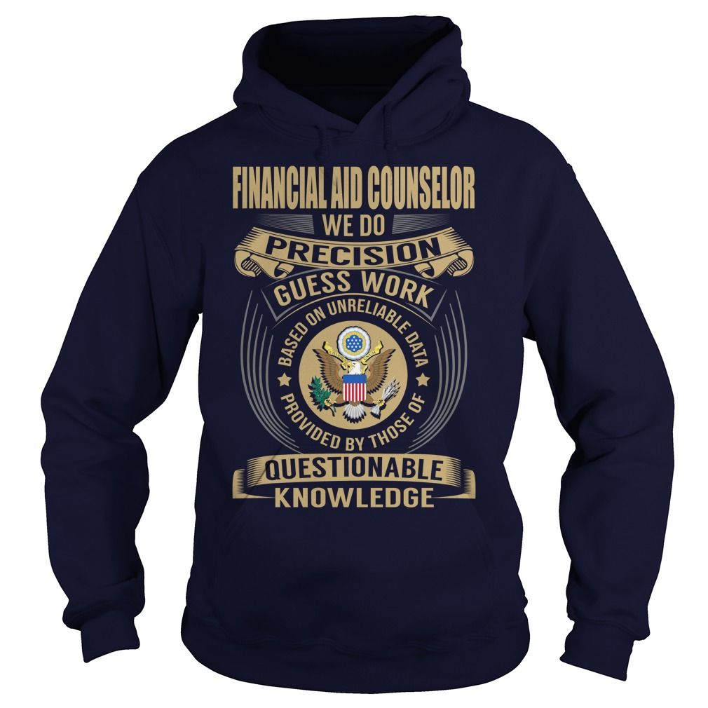 Financial Aid Counselor We Do Precision Guess Work Knowledge T-Shirts, Hoodies. CHECK PRICE ==► https://www.sunfrog.com/Jobs/Financial-Aid-Counselor--Job-Title-107177628-Navy-Blue-Hoodie.html?41382
