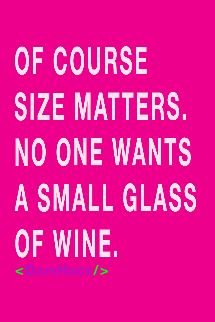 Does Size Matter Of Course Size Matters No One Wants A Small Glass Of Wine Matter Quotes Funny Quotes About Life Funny Quotes