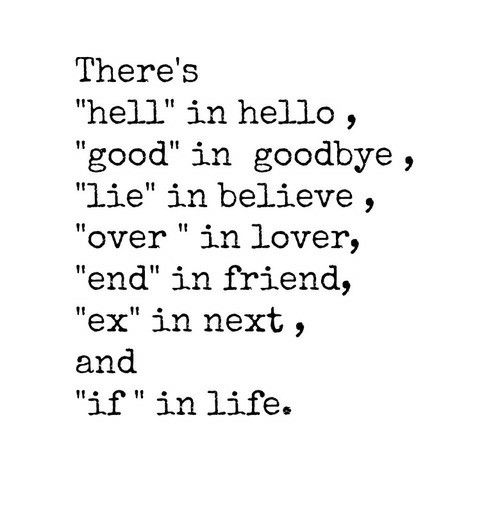 Saying Goodbye To Your Ex Quotes: There's Hell In Hello, Good In Goodbye.....