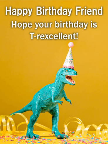 T Rex Funny Birthday Card For Friends Maybe Your Friend Is Old Enough To Have A Fossil Record Named After Them Or Has Just Barely Made