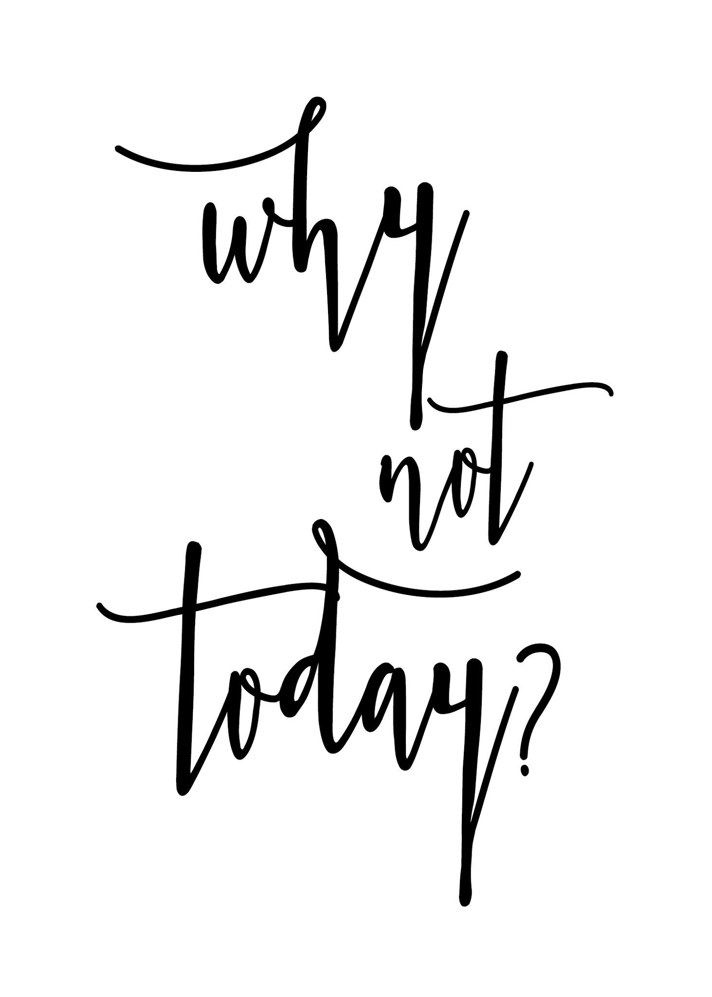 Why Not Today Printable Art Art Quotes Inspirational Printable Inspirational Quotes Printable Wall Art Quotes