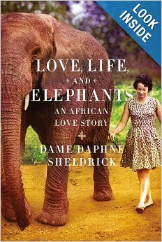 Love, Life, and Elephants: An African Love Story: Daphne Sheldrick: 9780374104573: Amazon.com: Books