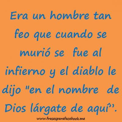 Frases Chistosas El Hombre Feo Frasesguays Pinterest