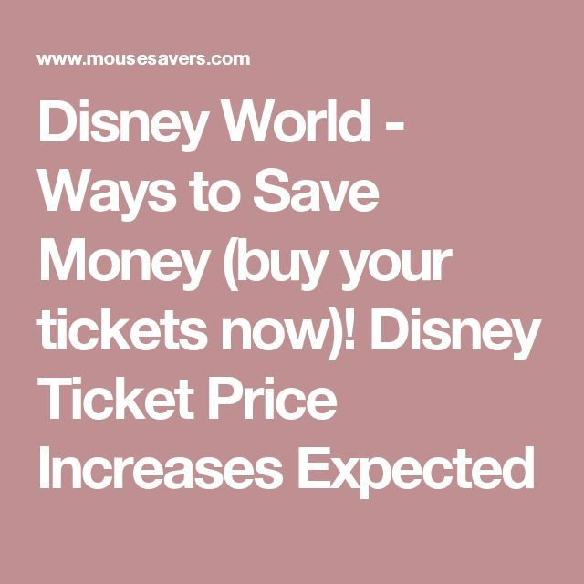 Disney World - Ways to Save Money (buy your tickets now)!  Disney Ticket Price Increases Expected