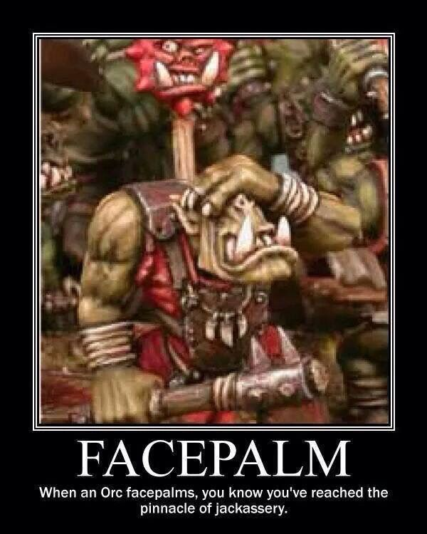 Orc Facepalm With Images Warhammer 40k Memes Warhammer 40k Warhammer