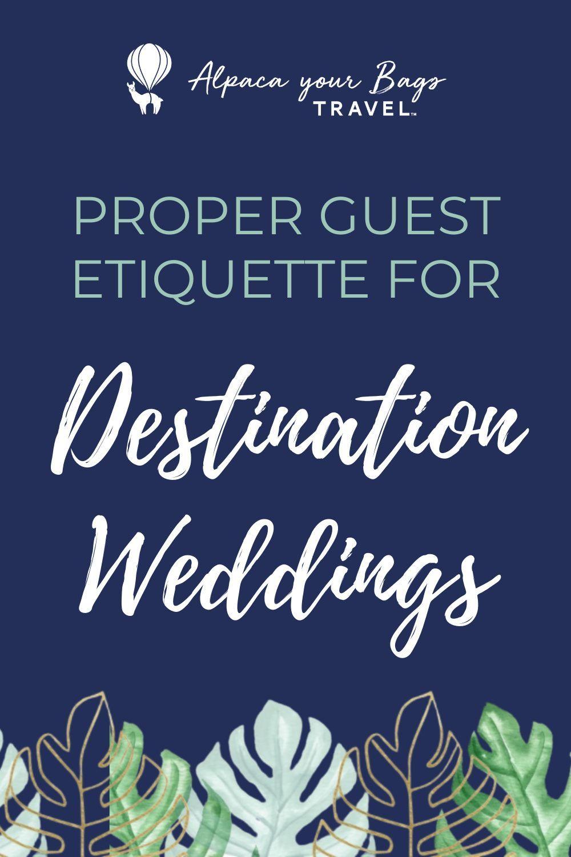 Destination Wedding Etiquette 5 Ways To Be A Great Guest In 2020 Destination Wedding Etiquette Destination Wedding Destination Wedding Guest