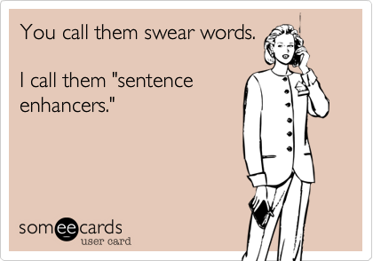 You Call Them Swear Words I Call Them Sentence Enhancers Ecards Funny Funny Quotes Funny