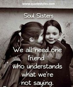 We Need All One Friend Friendship Quotes Friends Forever Quotes Sister Friendship Quotes Best Friend Quotes