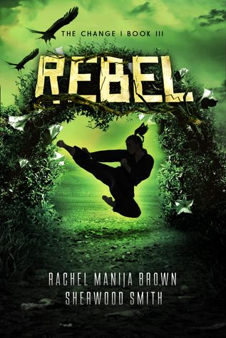 Rebel (The Change, #3) by Rachel Manija Brown & Sherwood Smith