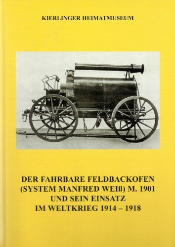 Der fahrbare Feldbackofen (System Manfred Weiß) m. 1901 und sein Einsatz im Weltkrieg 1914-1918 von Kierlinger Heimatmuseum http://www.amazon.de/dp/B0047L2YO8/ref=cm_sw_r_pi_dp_rdDmvb0MAADCR