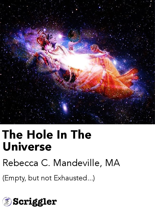 The Hole In The Universe by Rebecca C. Mandeville, MA https://scriggler.com/detailPost/poetry/34801