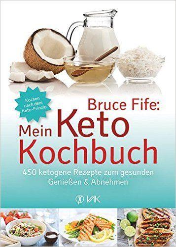 Bruce Fife: Mein Keto-Kochbuch: 450 ketogene Rezepte zum..