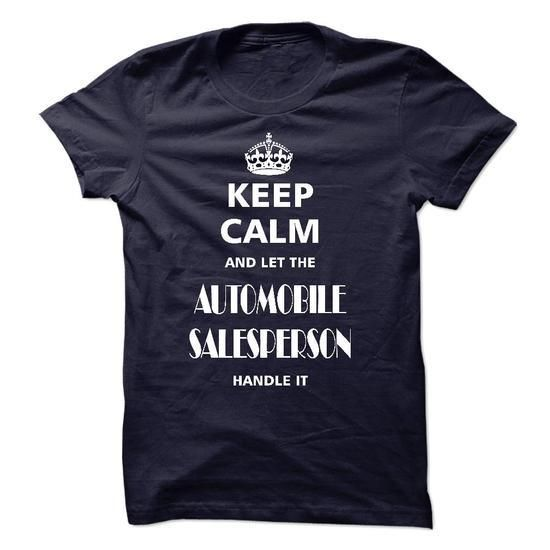keep calm and let the AUTOMOBILE SALESPERSON handle it T Shirts, Hoodies Sweatshirts. Check price ==► http://store.customtshirts.xyz/go.php?u=https://www.sunfrog.com/LifeStyle/keep-calm-and-let-the-AUTOMOBILE-SALESPERSON-handle-it.html?41382