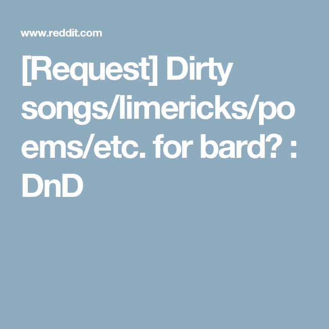 Request] Dirty songs/limericks/poems/etc  for bard? : DnD